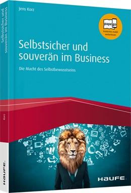 Abbildung von Korz | Selbstsicher und souverän im Business | 2018 | Die Macht des Selbstbewusstsei...