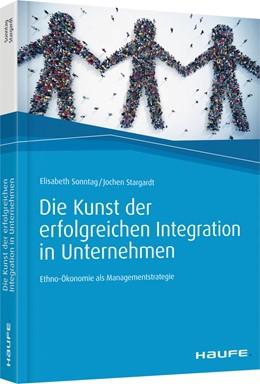 Abbildung von Sonntag / Stargardt | Die Kunst der erfolgreichen Integration in Unternehmen | 1. Auflage | 2018 | beck-shop.de