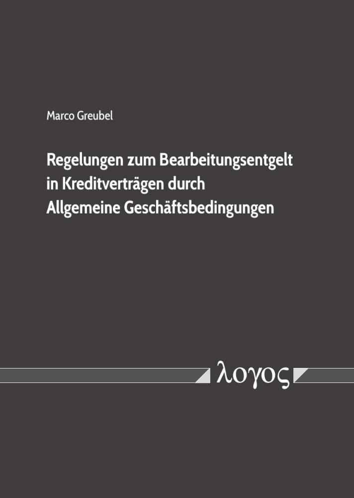 Regelungen zum Bearbeitungsentgelt in Kreditverträgen durch Allgemeine Geschäftsbedingungen | Greubel, 2018 | Buch (Cover)