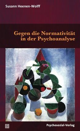 Abbildung von Heenen-Wolff | Gegen die Normativität in der Psychoanalyse | 1. Auflage | 2018 | beck-shop.de