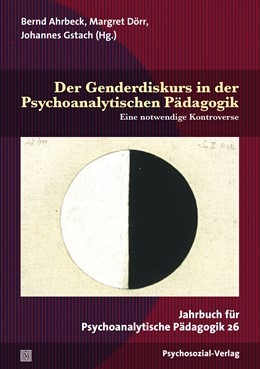 Abbildung von Ahrbeck / Dörr / Gstach | Der Genderdiskurs in der Psychoanalytischen Pädagogik | 2019 | Eine notwendige Kontroverse. J...