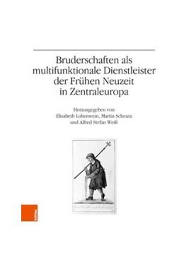 Abbildung von Scheutz / Lobenwein / Weiss | Bruderschaften als multifunktionale Dienstleister der Frühen Neuzeit in Zentraleuropa | 2018