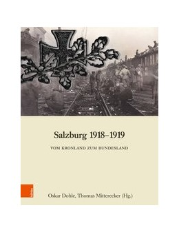 Abbildung von Dohle / Mitterecker | Salzburg 1918-1919 | 2018 | Vom Kronland zum Bundesland