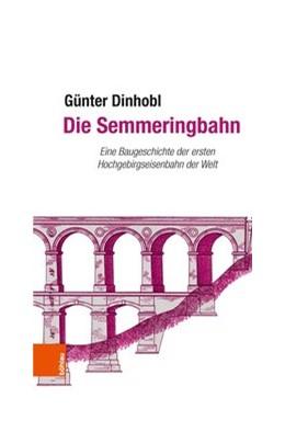 Abbildung von Dinhobl | Die Semmeringbahn | 1. Auflage | 2018 | beck-shop.de