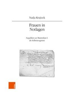 Abbildung von Krajicek | Frauen in Notlagen | 2018 | Suppliken an Maximilian I. als...
