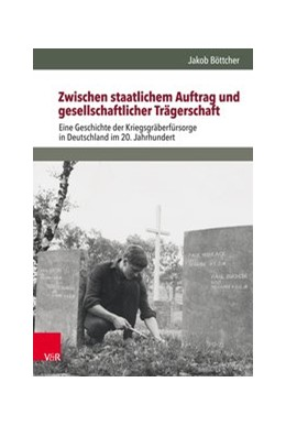 Abbildung von Böttcher | Zwischen staatlichem Auftrag und gesellschaftlicher Trägerschaft | 2018 | Eine Geschichte der Kriegsgräb...