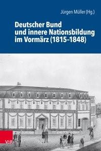 Deutscher Bund und innere Nationsbildung im Vormärz (1815-1848) | Müller, 2018 | Buch (Cover)