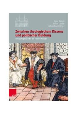 Abbildung von Dingel / Leppin / Paasch | Zwischen theologischem Dissens und politischer Duldung | 2018 | Religionsgespräche der Frühen ...