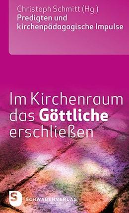 Abbildung von Schmitt | Im Kirchenraum das Göttliche erschließen | 2019 | Predigten und kirchenpädagogis...