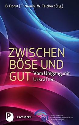Abbildung von Dorst / Neuen / Teichert | Zwischen Böse und Gut | 2018 | Vom Umgang mit Urkräften