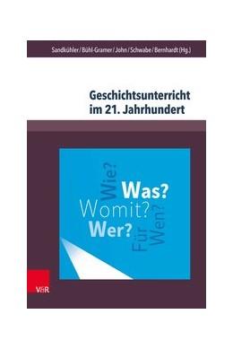 Abbildung von Sandkühler / Bühl-Gramer / John / Schwabe / Bernhardt | Geschichtsunterricht im 21. Jahrhundert | 2018 | Eine geschichtsdidaktische Sta...