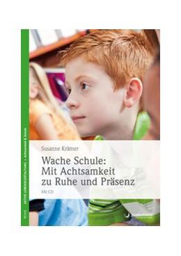 Abbildung von Krämer | Wache Schule - Mit Achtsamkeit zu Ruhe und Präsenz | 2019 | Mit CD