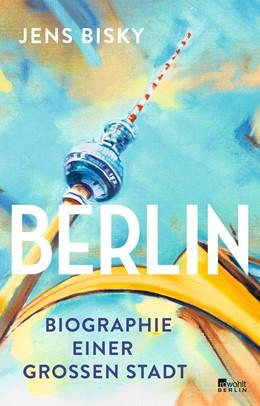 Abbildung von Bisky | Berlin | 2019 | Biographie einer großen Stadt