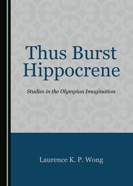 Abbildung von Wong | Thus Burst Hippocrene | 2018 | Studies in the Olympian Imagin...