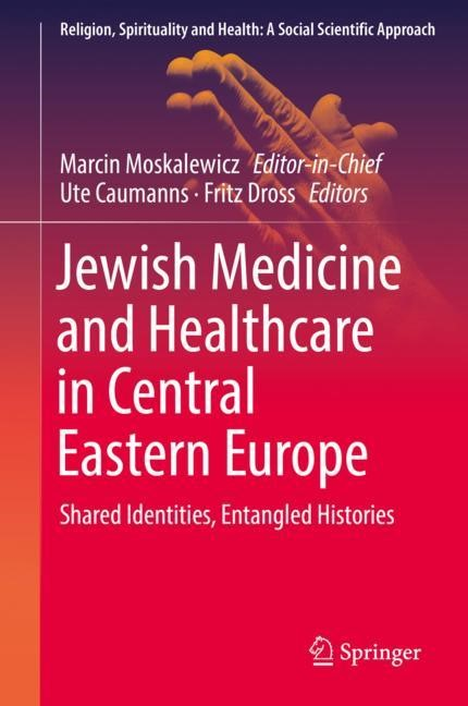 Jewish Medicine and Healthcare in Central Eastern Europe | Moskalewicz / Caumanns / Dross | 1st ed. 2019, 2018 | Buch (Cover)
