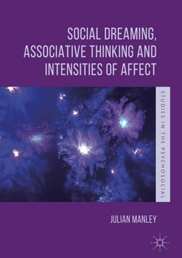 Abbildung von Manley   Social Dreaming, Associative Thinking and Intensities of Affect   1st ed. 2018   2018