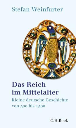 Abbildung von Weinfurter, Stefan   Das Reich im Mittelalter   3., aktualisierte Auflage   2018   Kleine deutsche Geschichte von...