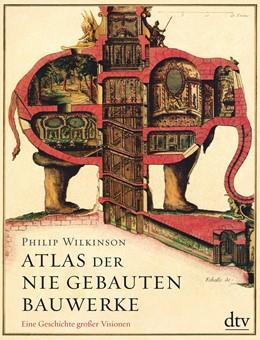 Abbildung von Wilkinson | Atlas der nie gebauten Bauwerke | 2018 | Eine Geschichte großer Visione...