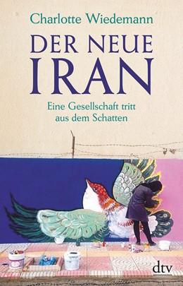 Abbildung von Wiedemann | Der neue Iran | 2019 | Eine Gesellschaft tritt aus de...