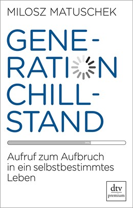Abbildung von Matuschek | Generation Chillstand | 2018 | Aufruf zum Aufbruch in ein sel...
