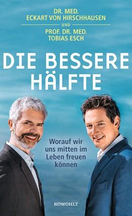 Abbildung von Hirschhausen / Esch   Die bessere Hälfte   4. Auflage   2018   Worauf wir uns mitten im Leben...