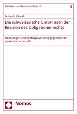 Abbildung von Schmidt | Die schweizerische GmbH nach der Revision des Obligationenrechts | 2018 | Neuerungen und Konturgewinnung...
