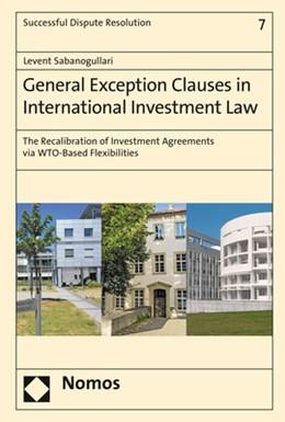 Abbildung von Sabanogullari | General Exception Clauses in International Investment Law | 1. Auflage | 2018 | beck-shop.de