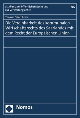 Die Vereinbarkeit des kommunalen Wirtschaftsrechts des Saarlandes mit dem Recht der Europäischen Union   Dünchheim, 2018   Buch (Cover)