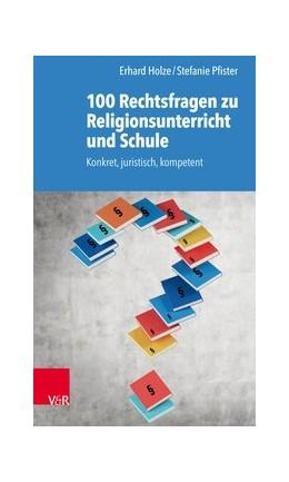 Abbildung von Holze / Pfister | 100 Rechtsfragen zu Religionsunterricht und Schule | 2019 | Konkret, juristisch, kompetent