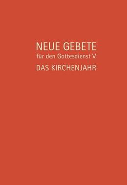 Abbildung von Herrmann / Burkhardt | Neue Gebete für den Gottesdienst V | 2018 | Das Kirchenjahr