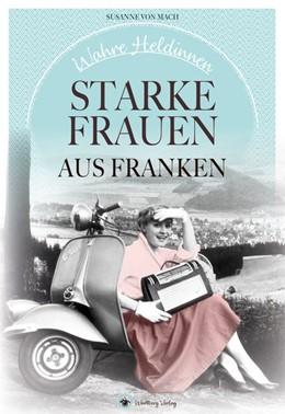 Abbildung von Mach   Wahre Heldinnen! Starke Frauen aus Franken   1. Auflage   2018   beck-shop.de