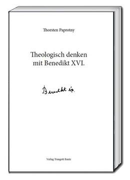 Abbildung von Paprotny | Theologisch denken mit Benedikt XVI. | 1. Auflage | 2018 | beck-shop.de