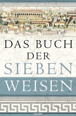 Abbildung von Ackermann | Das Buch der sieben Weisen | 2018 | Die Weisheit des antiken Griec...