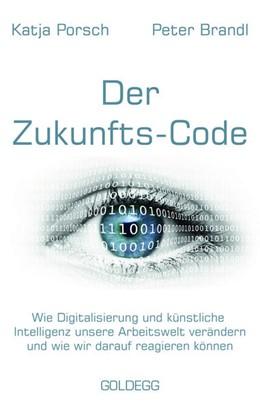 Abbildung von Porsch / Brandl   Zukunfts-Code   2018   Wie Digitalisierung und künstl...