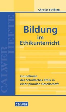 Abbildung von Schilling | Bildung im Ethikunterricht | 2018 | Grundlinien des Schulfaches Et...