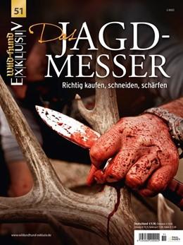 Abbildung von WILD UND HUND Exklusiv Nr. 51: Das Jagdmesser inkl. DVD   2018   Richtig kaufen, schneiden, sch...