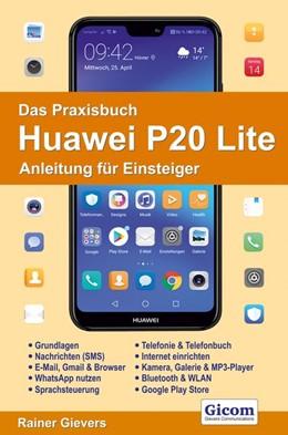 Abbildung von Gievers | Das Praxisbuch Huawei P20 Lite - Anleitung für Einsteiger | 2018