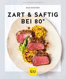 Abbildung von Stanitzok | Zart & saftig bei 80° | 1. Auflage | 2018 | beck-shop.de