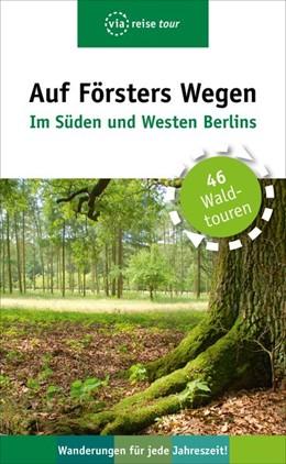 Abbildung von Wiehle | Auf Försters Wegen - Im Süden und Westen Berlins | 1. Auflage | 2018