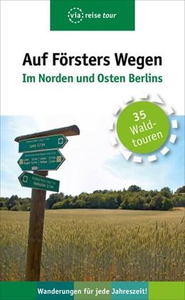 Abbildung von Wiehle | Auf Försters Wegen - Im Norden und Osten Berlins | 1. Auflage | 2018