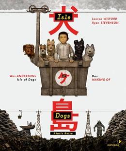 Abbildung von Wilford / Stevenson | Wes Andersons Isle of Dogs - Ataris Reise | 2018 | Das Making of