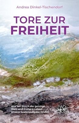 Abbildung von Dinkel-Tischendorf | Tore zur Freiheit | 2018 | Wie wir durch die geistige Wel...
