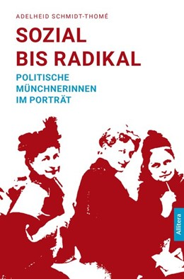 Abbildung von Schmidt-Thomé | Sozial bis radikal | 2018 | Politische Münchnerinnen im Po...