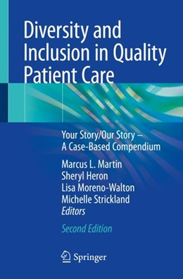 Abbildung von Martin / Heron / Moreno-Walton / Strickland | Diversity and Inclusion in Quality Patient Care | 2nd edition | 2018 | Your Story/Our Story - A Case-...