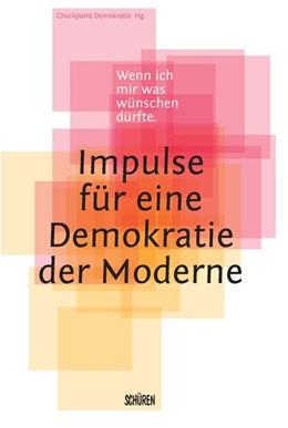 Abbildung von Wenn ich mir was wünschen dürfte - Impulse für eine Demokratie der Moderne   2018