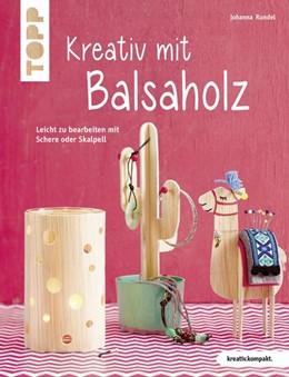 Abbildung von Rundel   Kreativ mit Balsaholz (kreativ.kompakt)   1. Auflage   2018   beck-shop.de