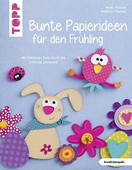 Abbildung von Roland / Thomas | Bunte Papierideen für den Frühling (kreativ.kompakt) | 1. Auflage | 2018 | beck-shop.de