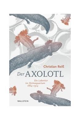 Abbildung von Reiß | Der Axolotl | 2020 | Ein Labortier im Heimaquarium ...