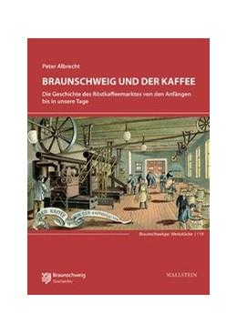 Abbildung von Albrecht | Braunschweig und der Kaffee | 2019 | Die Geschichte des Röstkaffeem...