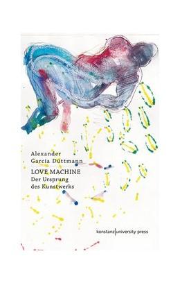 Abbildung von Alexander García Düttmann | Love Machine | 1. Auflage | 2018 | beck-shop.de